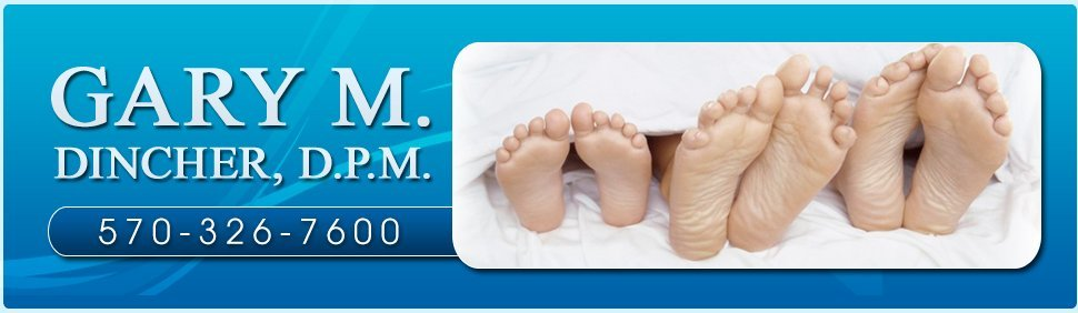 Foot Doctor - Williamsport, PA - Gary M. Dincher, D.P.M.