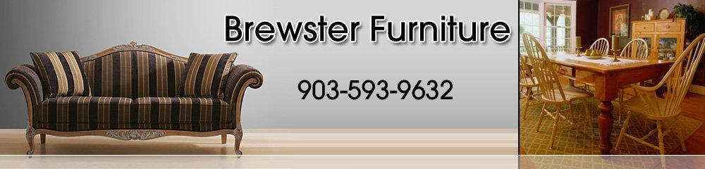 Furniture Store Tyler, TX - Brewster Furniture 903-593-9632