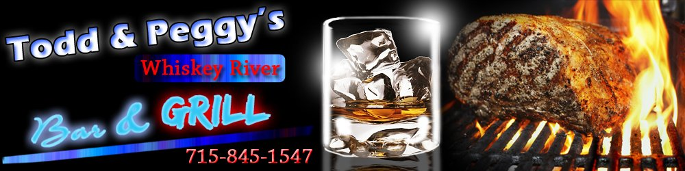 Bar And Grill - Wausau, WI - Todd & Peggy's Whiskey River Bar & Grill