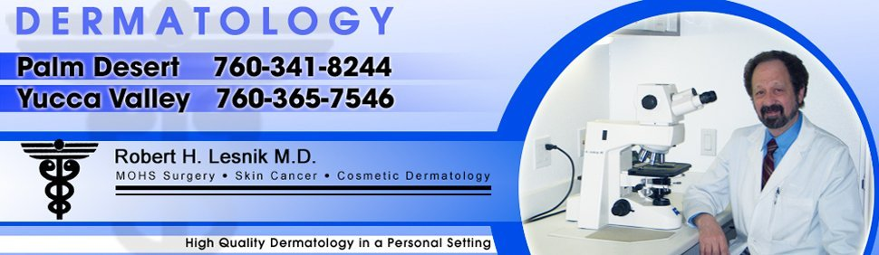 Dermatology| Lesnik Robert H MD | Palm Desert,  CA |  760-341-8244