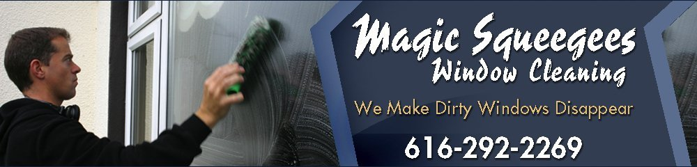Window Cleaning Companies - Grand Rapids, MI - Magic Squeegees Window Cleaning