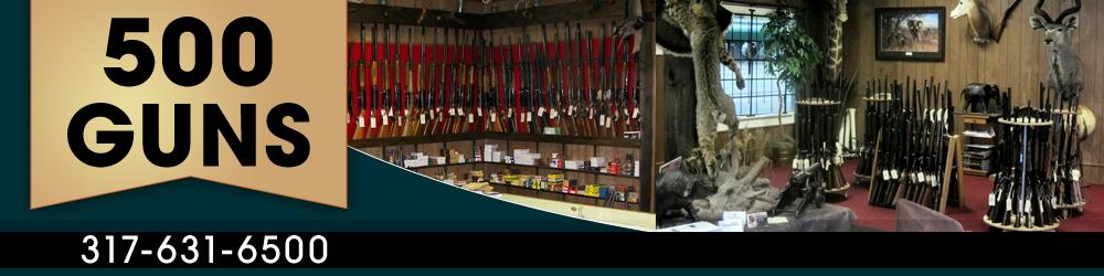 Buy and Sell Guns Indianapolis, IN - 500 Guns