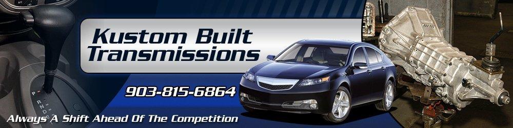 Custom Transmission Rebuilding - Denison, TX - Kustom Built Transmissions