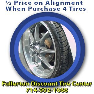Auto Repair - Fullerton, CA - Fullerton Discount Tire Center - Tires - ½ Price on Alignment When Purchase 4 Tires Fullerton Discount Tire Center 714-992-1666