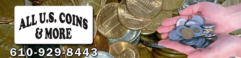Coin Dealer Reading, PA - All US Coins & More 610-929-8443