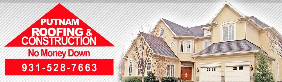 Putnam Roofing & Construction - Cookeville, TN - Roofing and Construction