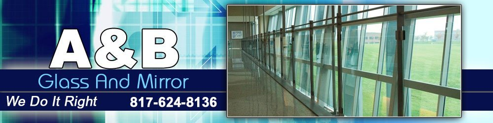 Glass Fiber Materials Fort Worth, TX - A & B Glass And Mirror