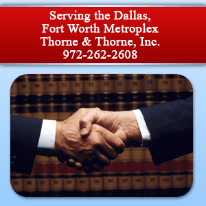 Attorneys - Grand Prairie, TX - Thorne & Thorne, Inc. - Serving the Dallas, Fort Worth Metroplex Thorne & Thorne, Inc. 972-262-2608